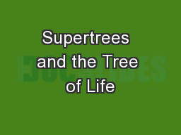 Supertrees  and the Tree of Life