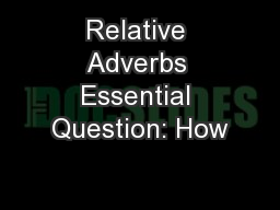 Relative Adverbs Essential Question: How PowerPoint PPT Presentation