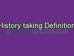 History taking Definition PowerPoint PPT Presentation