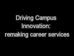 Driving Campus Innovation: remaking career services PowerPoint PPT Presentation