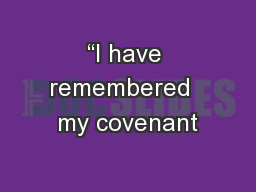 """I have remembered  my covenant"