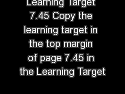Learning Target 7.45 Copy the learning target in the top margin of page 7.45 in the Learning Target