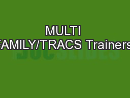 MULTI FAMILY/TRACS Trainers: PowerPoint PPT Presentation