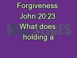Forgiveness John 20:23 What does holding a