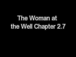 The Woman at the Well Chapter 2.7 PowerPoint PPT Presentation