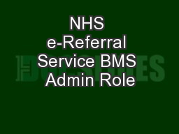 NHS e-Referral Service BMS Admin Role PowerPoint PPT Presentation