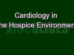 Cardiology in the Hospice Environment