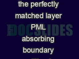 Application of the perfectly matched layer PML absorbing boundary condition to e
