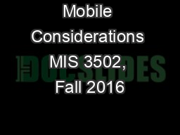 Mobile Considerations MIS 3502, Fall 2016