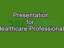 Presentation for  Healthcare Professionals