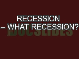 RECESSION – WHAT RECESSION?