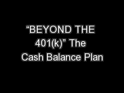 """BEYOND THE 401(k)"" The Cash Balance Plan"