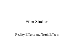 Film Studies Reality Effects and Truth Effects PowerPoint PPT Presentation