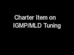 Charter Item on  IGMP/MLD Tuning PowerPoint PPT Presentation