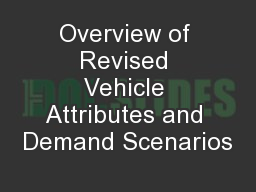 Overview of Revised Vehicle Attributes and Demand Scenarios