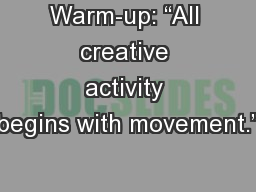 "Warm-up: ""All creative activity begins with movement."""