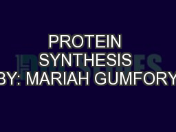 PROTEIN SYNTHESIS BY: MARIAH GUMFORY