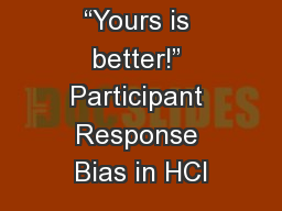 �Yours is better!� Participant Response Bias in HCI