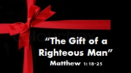 """The Gift of a  Righteous Man"""