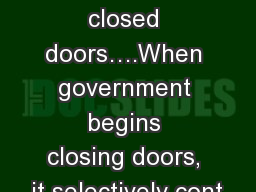 �Democracies die behind closed doors�.When government begins closing doors, it selectively cont