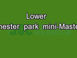 Lower  chester  park  mini-Master PowerPoint PPT Presentation