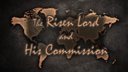 The  Risen Lord  and His Commission