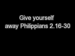 Give yourself away Philippians 2.16-30