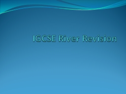 IGCSE River Revision You need to know that weathering involves the breakdown of rock in situ and ho