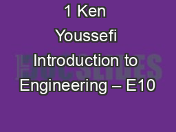 1 Ken Youssefi Introduction to Engineering � E10