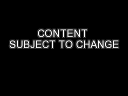 CONTENT SUBJECT TO CHANGE