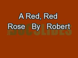 A Red, Red Rose   By   Robert