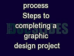 Design process Steps to completing a graphic design project