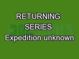 RETURNING SERIES Expedition unknown