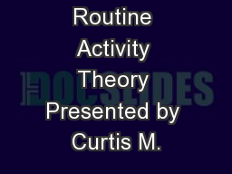 Routine Activity Theory Presented by Curtis M.