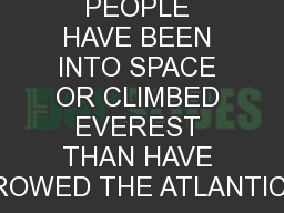 MORE PEOPLE HAVE BEEN INTO SPACE OR CLIMBED EVEREST THAN HAVE ROWED THE ATLANTIC.