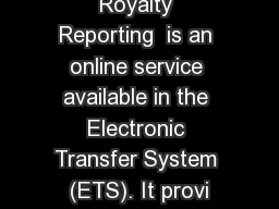Royalty Reporting  is an online service available in the Electronic Transfer System (ETS). It provi