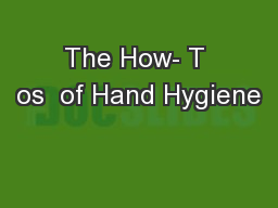 The How- T os  of Hand Hygiene