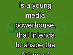 The Fearless Media Group is a young media powerhouse, that intends to shape the future of media a PowerPoint PPT Presentation