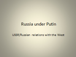 Russia under Putin USSR/Russian relations with the West