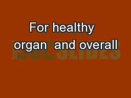 For healthy  organ  and overall