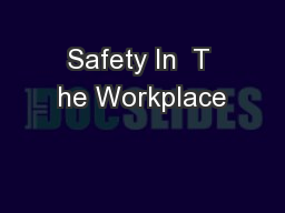 Safety In  T he Workplace