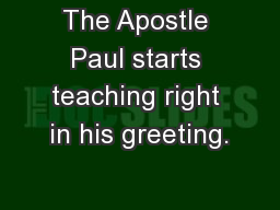The Apostle Paul starts teaching right in his greeting.