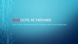 Duo dote: Be prepared How to treat organophosphate poisoning (Nerve agent/insecticide)