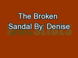 The Broken Sandal By: Denise