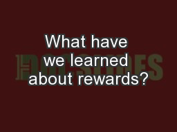 What have we learned about rewards?