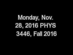 Monday, Nov. 28, 2016 PHYS 3446, Fall 2016