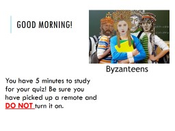Good morning! You have 5 minutes to study for your quiz! Be sure you have picked up a remote and