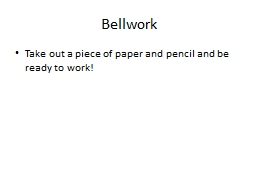 Bellwork Take out a piece of paper and pencil and be ready to work!