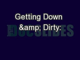 Getting Down & Dirty: PowerPoint PPT Presentation