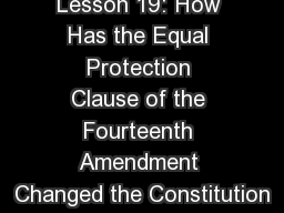 Lesson 19: How Has the Equal Protection Clause of the Fourteenth Amendment Changed the Constitution